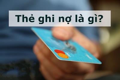 Thẻ ghi nợ là gì? Những điều cần biết về thẻ ghi nợ