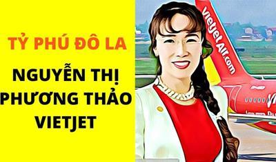 """Nguyễn Thị Phương Thảo: """"nữ tướng"""" tỷ phú đầu tiên Việt Nam"""
