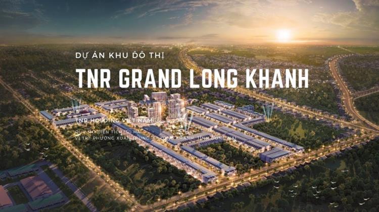 Tâm điểm bất động sản Long Khánh - TNR Grand Long Khánh
